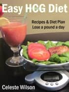 Easy HCG Diet: Recipes & Diet Plan ebook by Celeste Wilson
