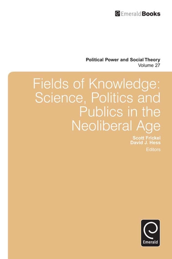 Fields of Knowledge - Science, Politics and Publics in the Neoliberal Age ebook by