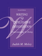 Writing the Qualitative Dissertation - Understanding by Doing ebook by Judith M. Meloy