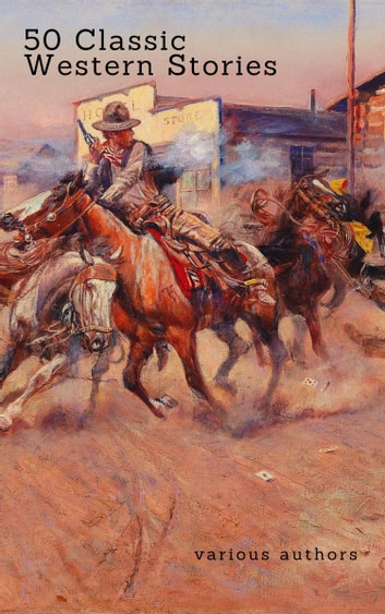 50 Classic Western Stories You Should Read (Zongo Classics) - The Last Of The Mohicans, The Log Of A Cowboy, Riders of the Purple Sage, Cabin Fever, Black Jack... ebook by Zane Grey,James Fenimore Cooper,Washington Irving,Ann S. Stephens,Frederic Balch,Bret Harte,Marah Ellis Ryan,Samuel Merwin,Owen Wister,Andy Adams,B.M. Bower,O. Henry,Dane Coolidge,James Oliver Curwood,Max Brand