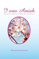 I Was Amish - A personal story of an Amish girl and her life ebook by Malinda Detweiler
