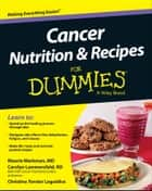 Cancer Nutrition and Recipes For Dummies ebook by Christina T. Loguidice, Carolyn Lammersfeld, Maurie Markman