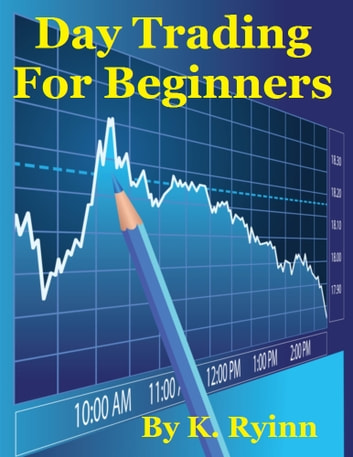Day Trading For Beginners ebook by K. Ryinn