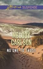 No One To Trust (Mills & Boon Love Inspired Suspense) eBook by Melody Carlson