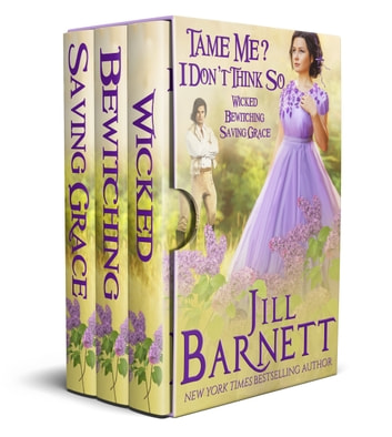 Tame Me? I Don't Think So.... - Boxed set--Wicked, Bewitching, & Saving Grace ebook by Jill Barnett