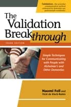 The Validation Breakthrough, Third Edition - Simple Techniques for Communicating with People with Alzheimer's and Other Dementias ebook by Naomi Feil, Vicki de Klerk-Rubin