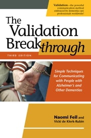 The Validation Breakthrough - Simple Techniques for Communicating with People with Alzheimer's and Other Dementias ebook by Naomi Feil,Vicki de Klerk-Rubin