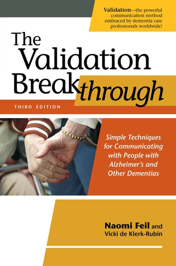 The Validation Breakthrough, Third Edition - Simple Techniques for Communicating with People with Alzheimer's and Other Dementias ebook by Naomi Feil,Vicki de Klerk-Rubin
