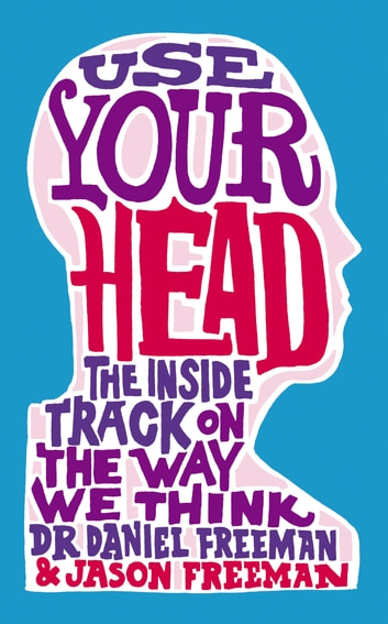Use Your Head - A Guided Tour of the Human Mind ebook by Jason Freeman,Dr Daniel Freeman