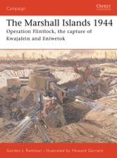 The Marshall Islands 1944 - Operation Flintlock, the capture of Kwajalein and Eniwetok ebook by Gordon L. Rottman