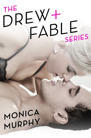The Drew + Fable Series 4-Book Bundle - One Week Girlfriend, Second Chance Boyfriend, Three Broken Promises, Four Years Later ebook by Monica Murphy