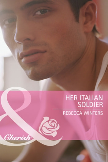 Her Italian Soldier (Mills & Boon Cherish) 電子書 by Rebecca Winters