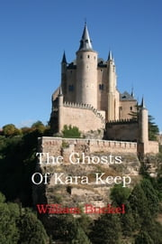 The Ghosts of Kara Keep ebook by William Buckel