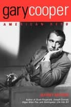 Gary Cooper - American Hero ebook by Jeffrey Meyers