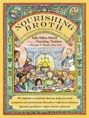 Nourishing Broth - An Old-Fashioned Remedy for the Modern World ebook by Sally Fallon Morell, Kaayla T. Daniel