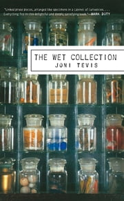 The Wet Collection - A Field Guide to Iridescence and Memory ebook by Joni Tevis