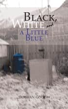 Black, White and a Little Blue ebook by Siobhan Gough