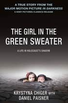 The Girl in the Green Sweater - A Life in Holocaust's Shadow ebook by Krystyna Chiger, Daniel Paisner