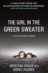 The Girl in the Green Sweater - A Life in Holocaust's Shadow ebook by Krystyna Chiger,Daniel Paisner