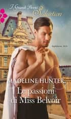 Le passioni di Miss Belvoir ebook by Madeline Hunter