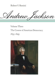 Andrew Jackson - The Course of American Democracy, 1833-1845 ebook by Robert V. Remini