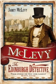 McLevy: The Edinburgh Detective ebook by James McLevy