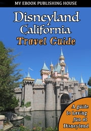 Disneyland California Travel Guide ebook by My Ebook Publishing House