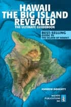 Hawaii The Big Island Revealed - The Ultimate Guidebook ebook by Andrew Doughty, Leona Boyd