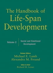 The Handbook of Life-Span Development, Social and Emotional Development ebook by Richard M. Lerner,Michael E. Lamb,Alexandra M. Freund