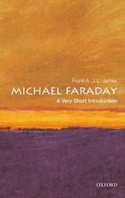 Michael Faraday: A Very Short Introduction ebook by Frank A.J.L James