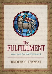 The Fulfillment: Jesus and the Old Testament ebook by Timothy C. Tennent