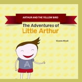 ARTHUR AND THE YELLOW BIRD ebook by Vicente Miceli,Lucas Nykiel