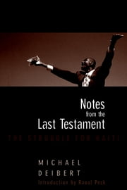 Notes From the Last Testament - The Struggle for Haiti ebook by Michael Deibert,Raoul Peck,Ti Goave