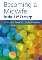 Becoming a Midwife in the 21st Century ebook by Ian Peate, Cathy Hamilton