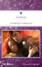 To Protect A Princess ebook by Gail Barrett