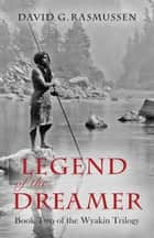 Legend of the Dreamer - Book Two of the Wyakin Trilogy ebook by David G. Rasmussen