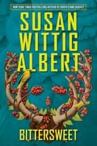 Bittersweet ebook by Susan Wittig Albert