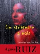 Um striptease a mais ebook by Agnès Ruiz