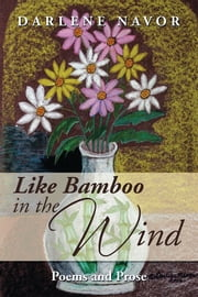 Like Bamboo in the Wind - Poems and Prose ebook by Darlene Navor