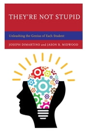 They're Not Stupid - Unleashing the Genius of Each Student ebook by Joseph DiMartino, Jason B. Midwood