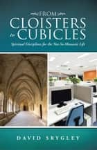 From Cloisters to Cubicles ebook by David Srygley
