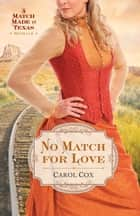 No Match for Love ebook by Carol Cox