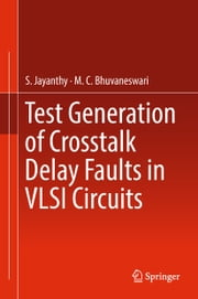 Test Generation of Crosstalk Delay Faults in VLSI Circuits ebook by S. Jayanthy, M.C. Bhuvaneswari