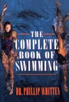 The Complete Book of Swimming ebook by Phillip Whitten