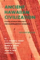 Ancient Hawaiian Civilization - A Series of Lectures Delivered at THE KAMEHAMEHA SCHOOLS ebook by E.S. Craighill Handy, Davis