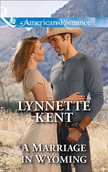 A Marriage In Wyoming (Mills & Boon American Romance) (The Marshall Brothers, Book 3) ebook by Lynnette Kent