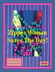 Zipper Woman Saves the Day! - Part 1 ebook by Charlotte Kaye Irvin