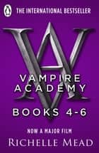 Vampire Academy Books 4-6 ebook by Richelle Mead