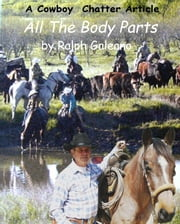 Cowboy Chatter article: All the Body Parts ebook by Ralph Galeano