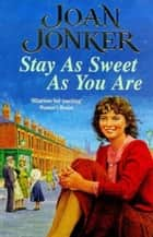 Stay as Sweet as You Are - A heart-warming family saga of hope and escapism ebook by Joan Jonker